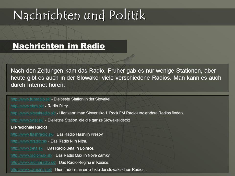 Nachrichten und Politik Nachrichten im Radio Nach den Zeitungen kam das Radio. Früher gab es nur wenige Stationen, aber heute gibt es auch in der Slow