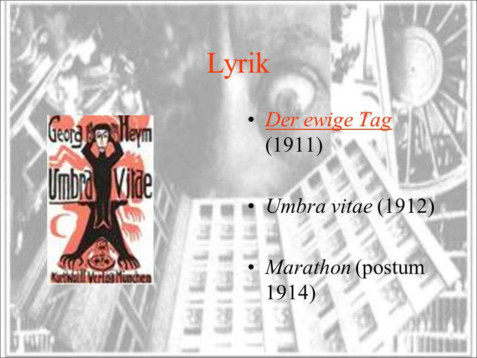 Lyrik Der ewige Tag (1911)Der ewige Tag Umbra vitae (1912) Marathon (postum 1914)