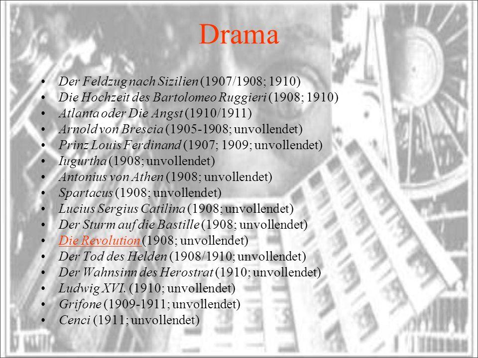 Drama Der Feldzug nach Sizilien (1907/1908; 1910) Die Hochzeit des Bartolomeo Ruggieri (1908; 1910) Atlanta oder Die Angst (1910/1911) Arnold von Bres