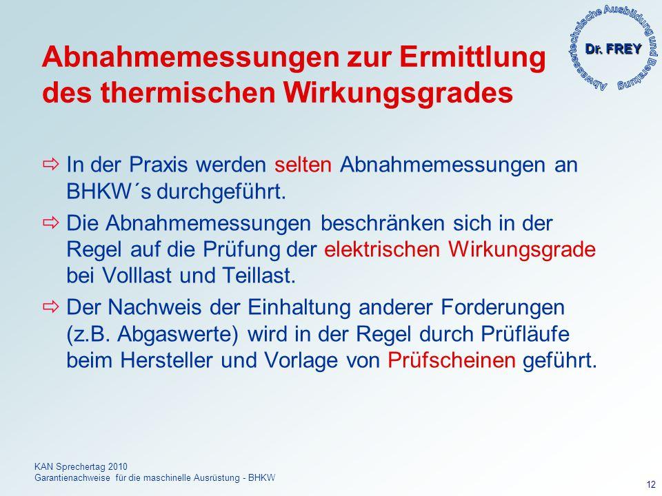 Dr. FREY KAN Sprechertag 2010 Garantienachweise für die maschinelle Ausrüstung - BHKW 12 Abnahmemessungen zur Ermittlung des thermischen Wirkungsgrade