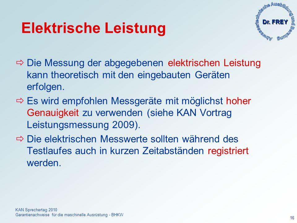 Dr. FREY KAN Sprechertag 2010 Garantienachweise für die maschinelle Ausrüstung - BHKW 16 Elektrische Leistung Die Messung der abgegebenen elektrischen