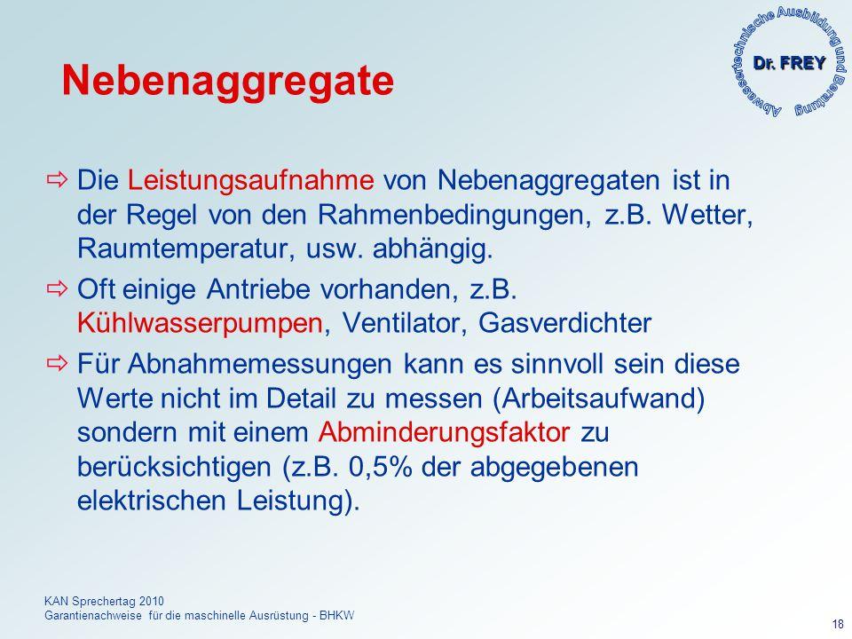 Dr. FREY KAN Sprechertag 2010 Garantienachweise für die maschinelle Ausrüstung - BHKW 18 Nebenaggregate Die Leistungsaufnahme von Nebenaggregaten ist