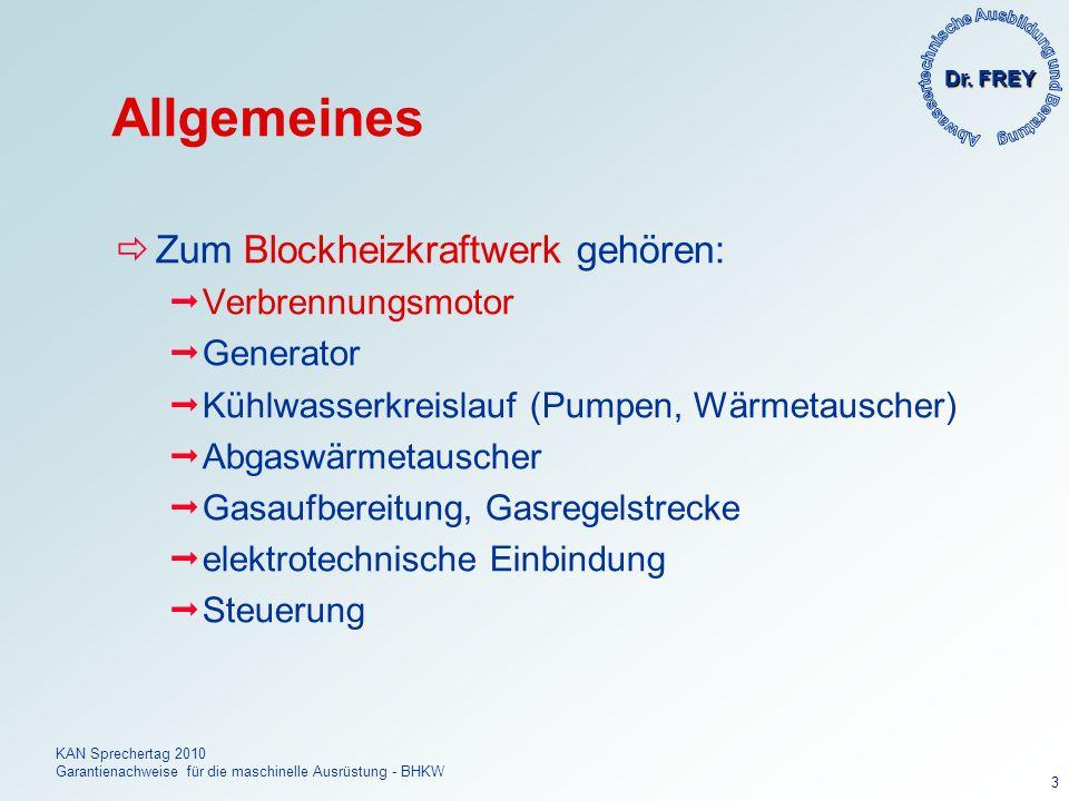 Dr. FREY KAN Sprechertag 2010 Garantienachweise für die maschinelle Ausrüstung - BHKW 3 Allgemeines Zum Blockheizkraftwerk gehören: Verbrennungsmotor