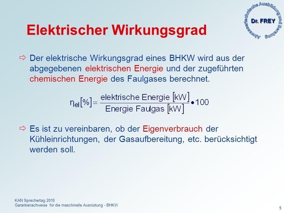 Dr. FREY KAN Sprechertag 2010 Garantienachweise für die maschinelle Ausrüstung - BHKW 5 Elektrischer Wirkungsgrad Der elektrische Wirkungsgrad eines B