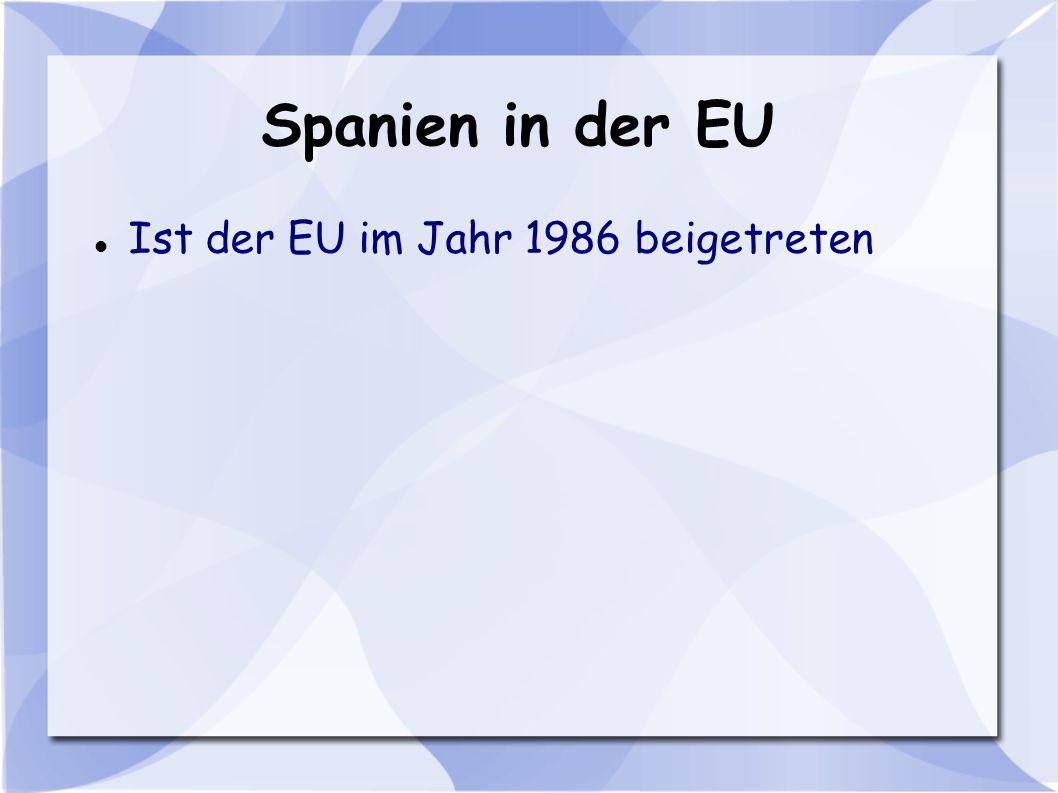 Spanien in der EU Ist der EU im Jahr 1986 beigetreten