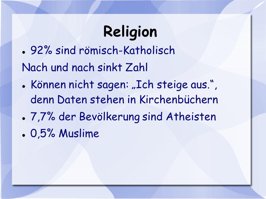Religion 92% sind römisch-Katholisch Nach und nach sinkt Zahl Können nicht sagen: Ich steige aus., denn Daten stehen in Kirchenbüchern 7,7% der Bevölk