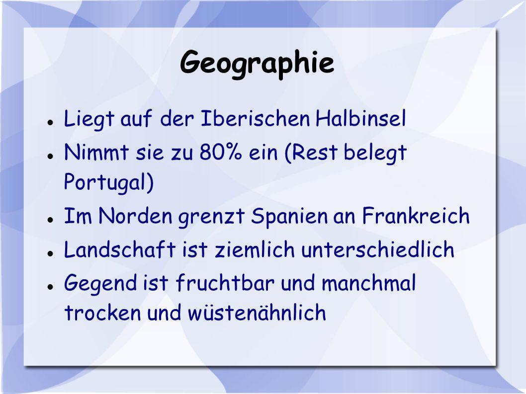 Geographie Liegt auf der Iberischen Halbinsel Nimmt sie zu 80% ein (Rest belegt Portugal) Im Norden grenzt Spanien an Frankreich Landschaft ist ziemli