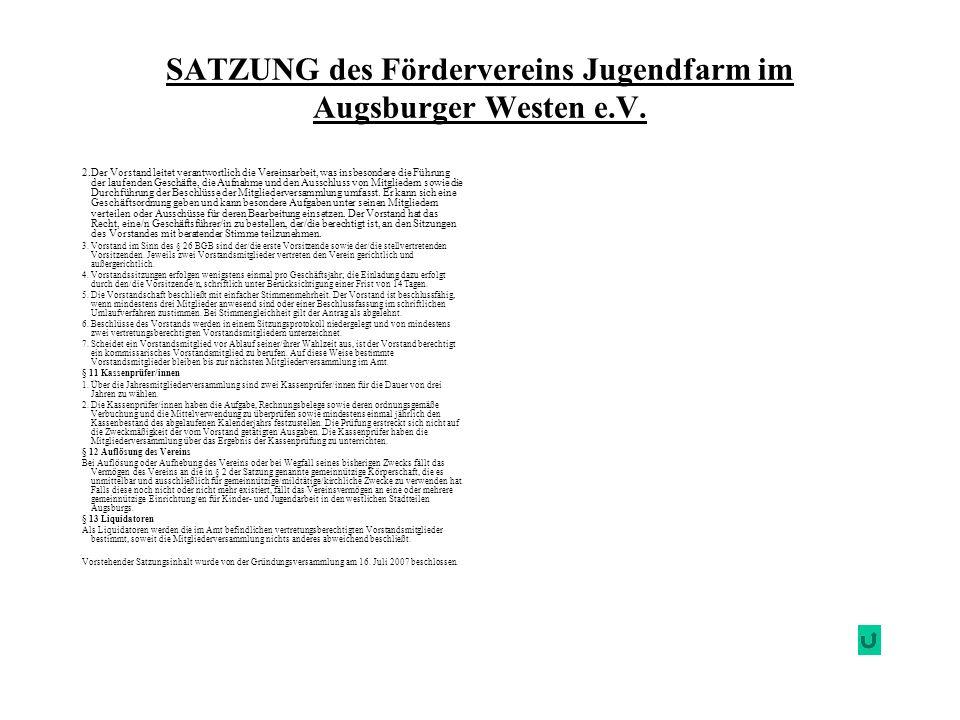 SATZUNG des Fördervereins Jugendfarm im Augsburger Westen e.V. 2.Der Vorstand leitet verantwortlich die Vereinsarbeit, was insbesondere die Führung de