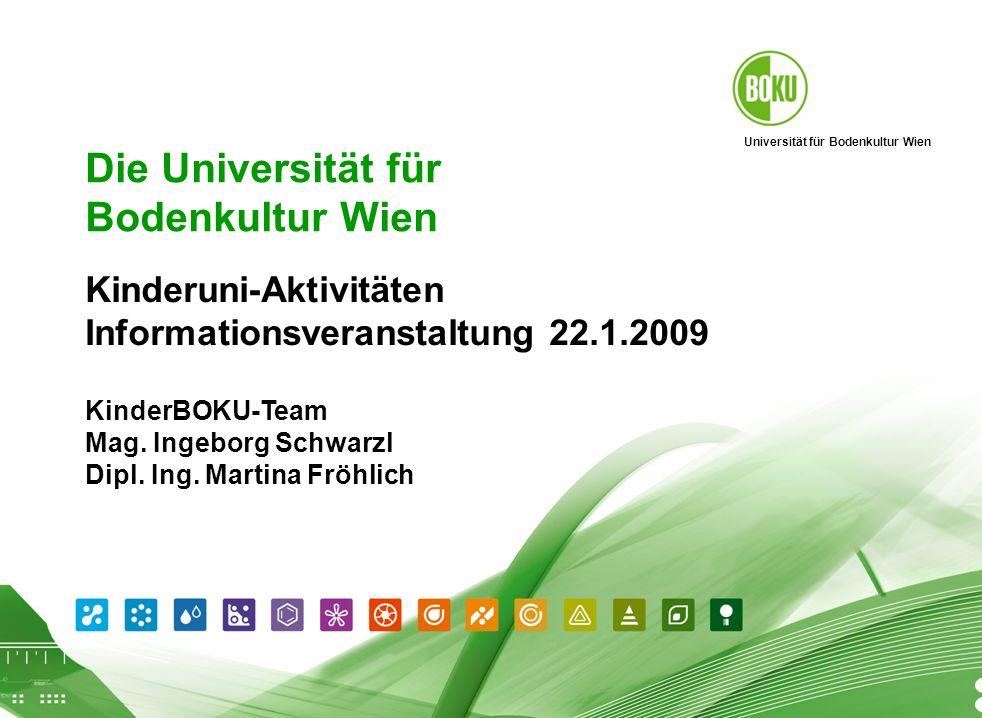 Universität für Bodenkultur Wien Informationsveranstaltung Kinderuni-Aktivitäten der BOKU 22.1.2009 1 07.03.2014 1 Die Universität für Bodenkultur Wie
