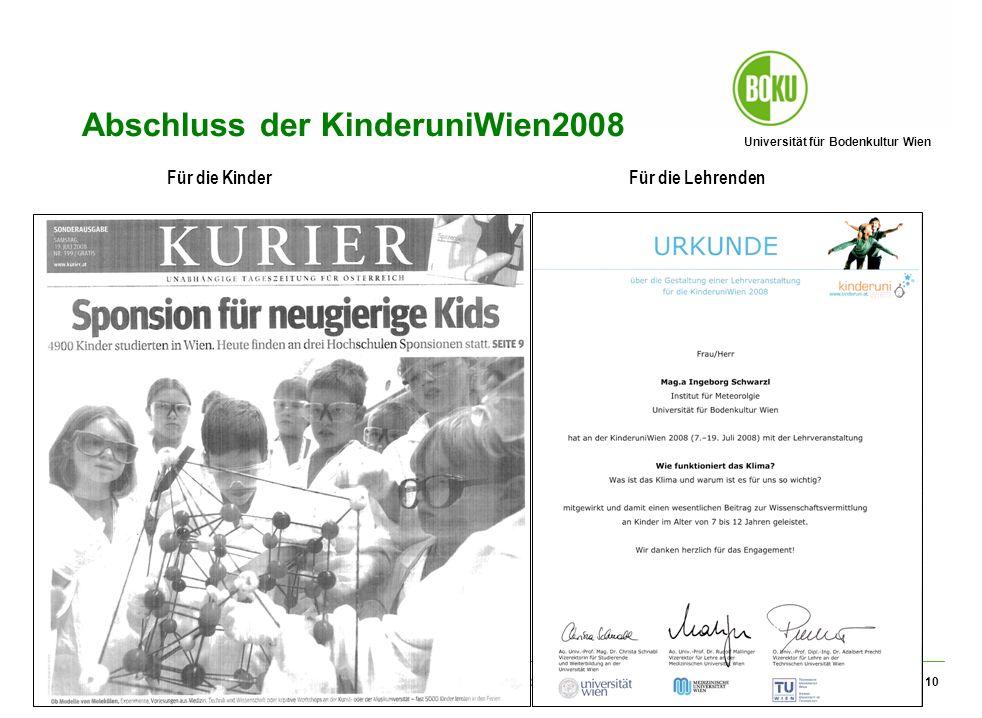Universität für Bodenkultur Wien Informationsveranstaltung Kinderuni-Aktivitäten der BOKU 22.1.2009 10 Abschluss der KinderuniWien2008 Für die Kinder Für die Lehrenden