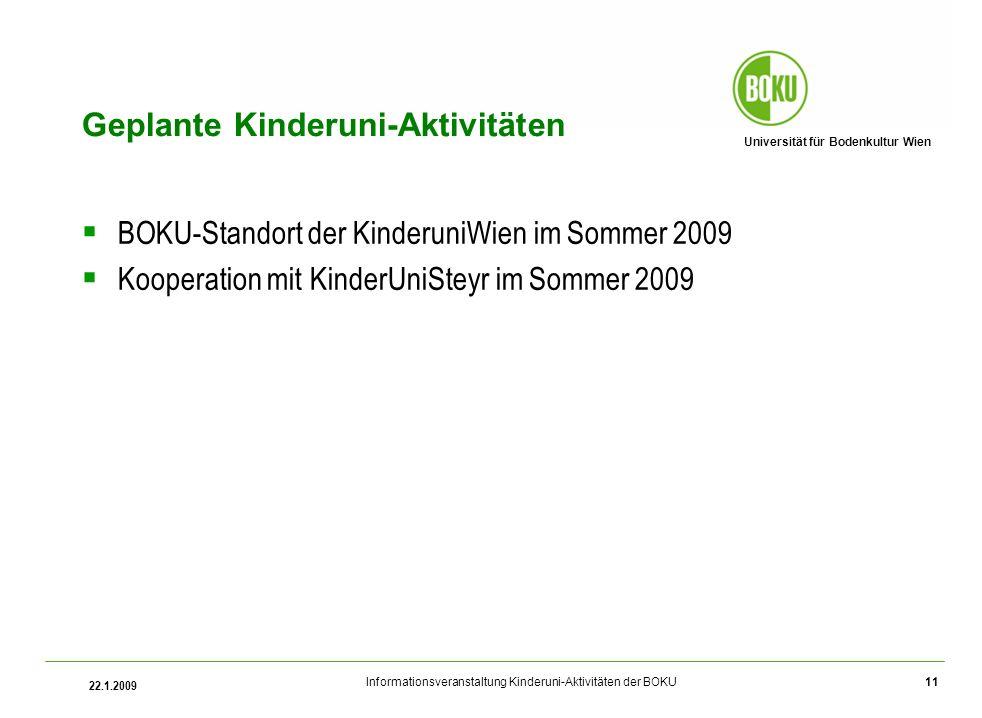Universität für Bodenkultur Wien Informationsveranstaltung Kinderuni-Aktivitäten der BOKU 22.1.2009 11 Geplante Kinderuni-Aktivitäten BOKU-Standort de