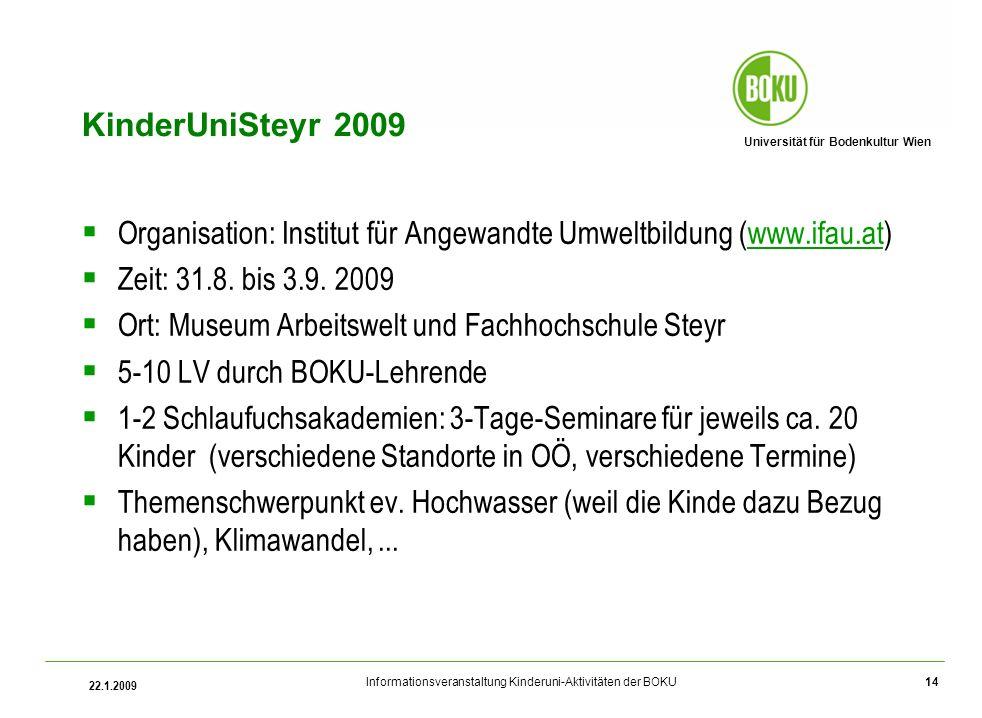 Universität für Bodenkultur Wien Informationsveranstaltung Kinderuni-Aktivitäten der BOKU 22.1.2009 14 KinderUniSteyr 2009 Organisation: Institut für