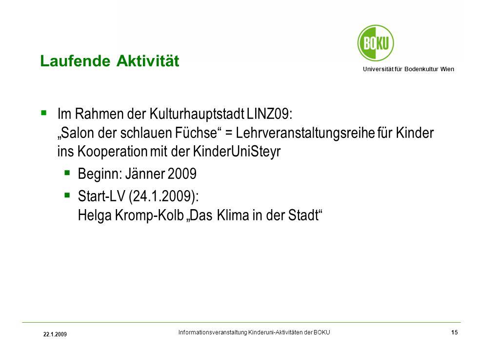 Universität für Bodenkultur Wien Informationsveranstaltung Kinderuni-Aktivitäten der BOKU 22.1.2009 15 Laufende Aktivität Im Rahmen der Kulturhauptsta