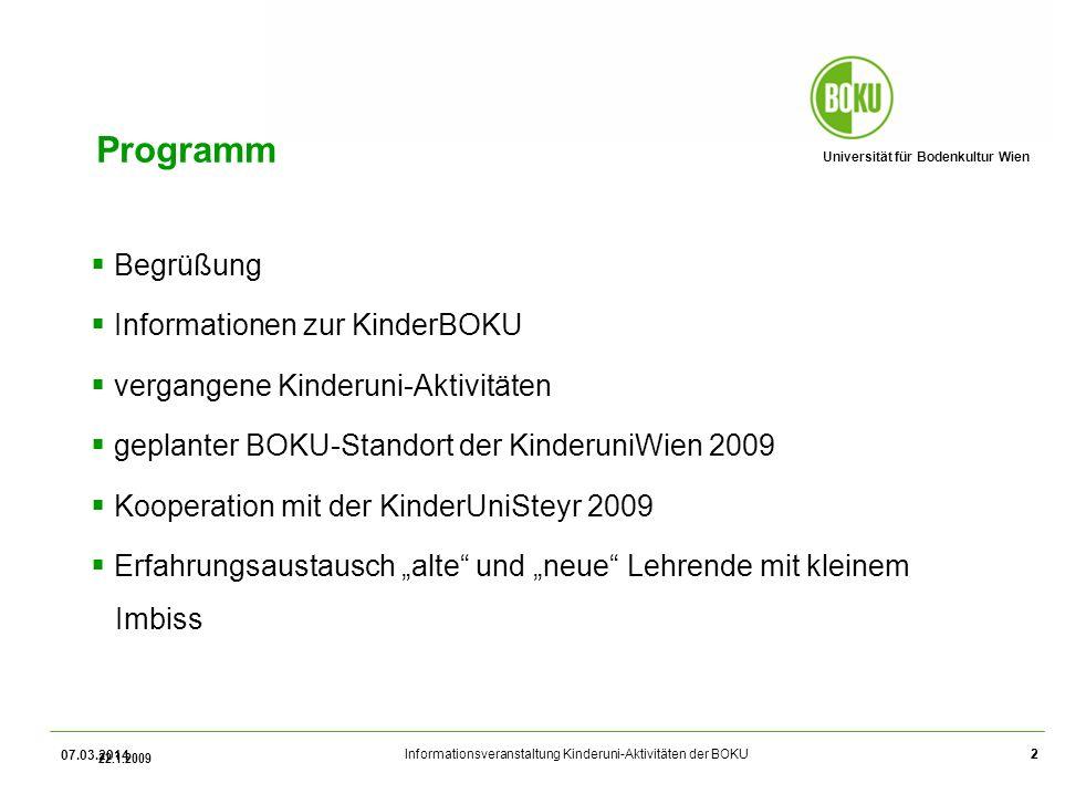 Universität für Bodenkultur Wien Informationsveranstaltung Kinderuni-Aktivitäten der BOKU 22.1.2009 2 07.03.2014 2 Programm Begrüßung Informationen zu