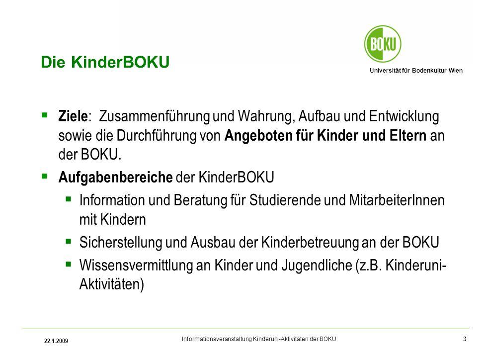 Universität für Bodenkultur Wien Informationsveranstaltung Kinderuni-Aktivitäten der BOKU 22.1.2009 3 Die KinderBOKU Ziele : Zusammenführung und Wahru
