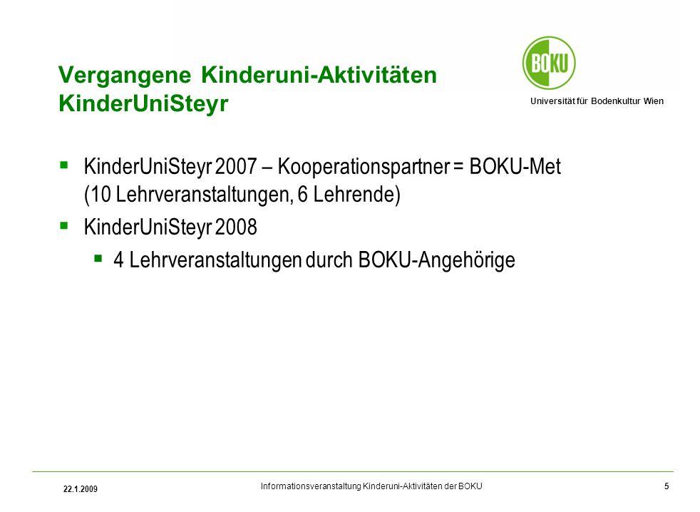 Universität für Bodenkultur Wien Informationsveranstaltung Kinderuni-Aktivitäten der BOKU 22.1.2009 5 Vergangene Kinderuni-Aktivitäten KinderUniSteyr