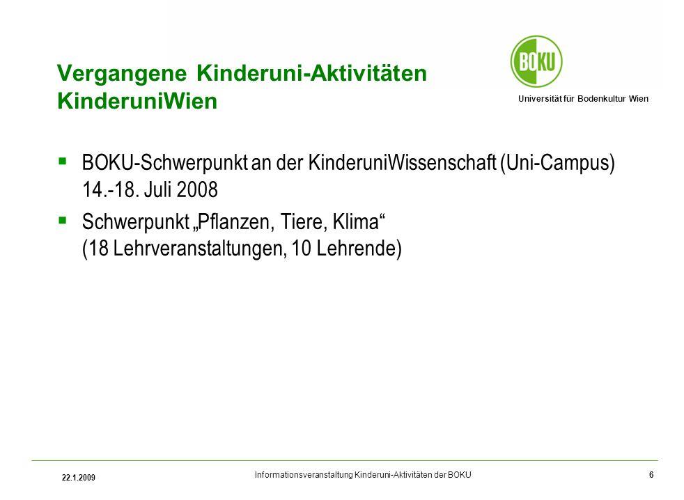 Universität für Bodenkultur Wien Informationsveranstaltung Kinderuni-Aktivitäten der BOKU 22.1.2009 6 Vergangene Kinderuni-Aktivitäten KinderuniWien B