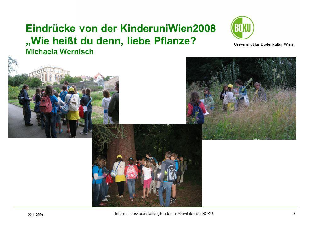 Universität für Bodenkultur Wien Informationsveranstaltung Kinderuni-Aktivitäten der BOKU 22.1.2009 7 Eindrücke von der KinderuniWien2008 Wie heißt du denn, liebe Pflanze.