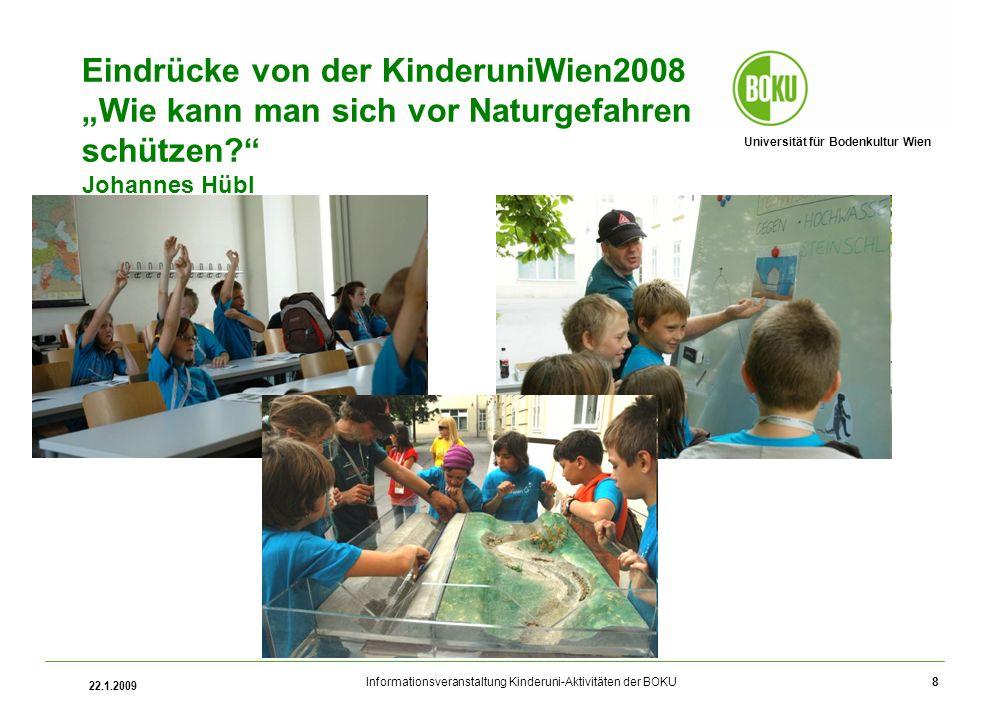 Universität für Bodenkultur Wien Informationsveranstaltung Kinderuni-Aktivitäten der BOKU 22.1.2009 8 Eindrücke von der KinderuniWien2008 Wie kann man sich vor Naturgefahren schützen.