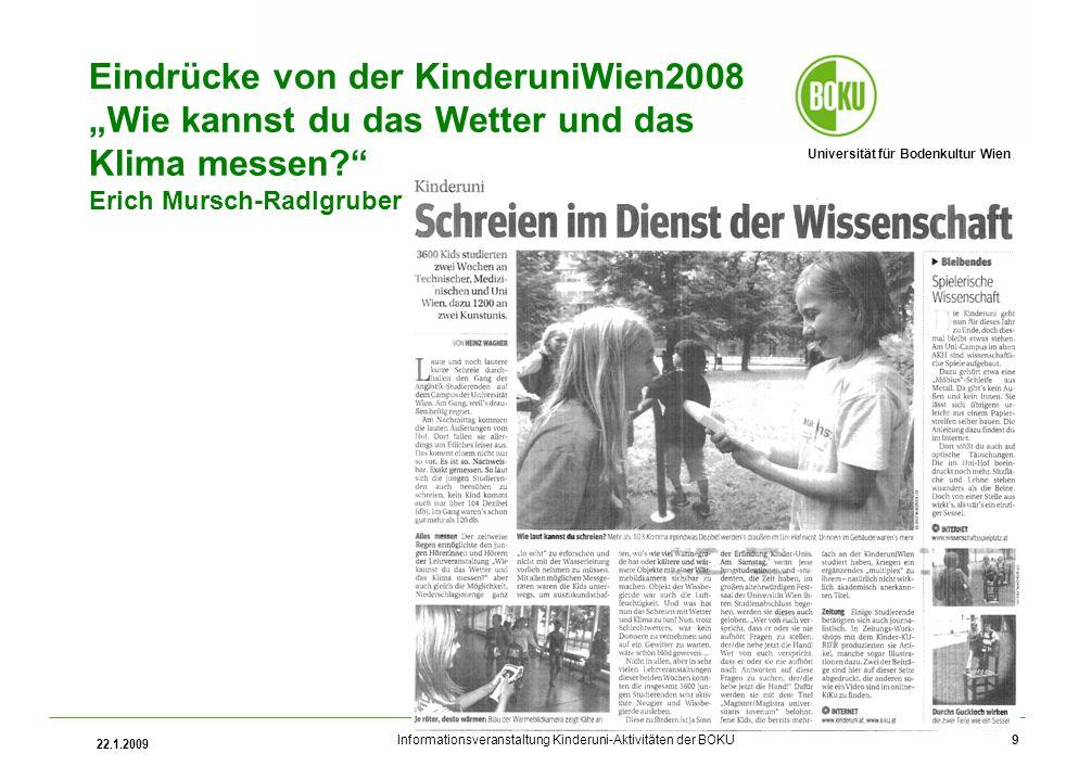 Universität für Bodenkultur Wien Informationsveranstaltung Kinderuni-Aktivitäten der BOKU 22.1.2009 9 Eindrücke von der KinderuniWien2008 Wie kannst du das Wetter und das Klima messen.