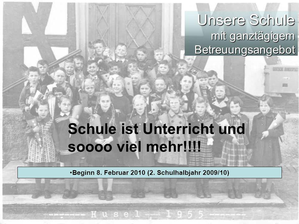 Unsere Schule mit ganztägigem Betreuungsangebot Beginn 8. Februar 2010 (2. Schulhalbjahr 2009/10) Schule ist Unterricht und soooo viel mehr!!!!