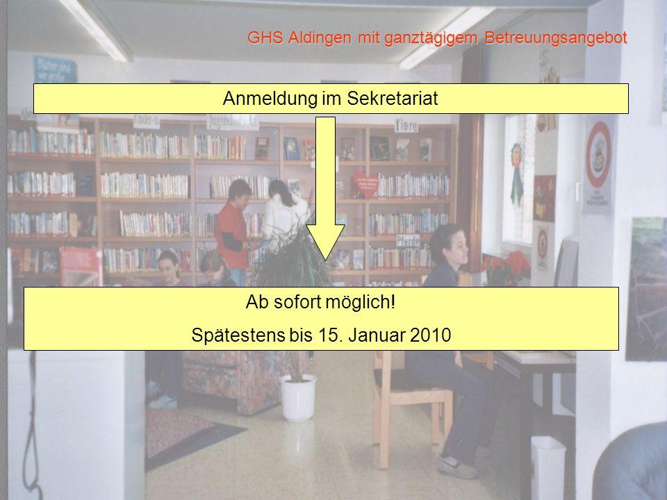 GHS Aldingen mit ganztägigem Betreuungsangebot Anmeldung im Sekretariat Ab sofort möglich! Spätestens bis 15. Januar 2010