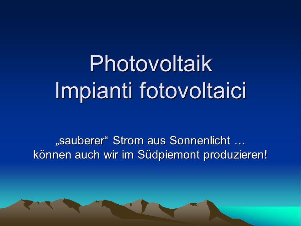 Photovoltaik Impianti fotovoltaici sauberer Strom aus Sonnenlicht … können auch wir im Südpiemont produzieren!