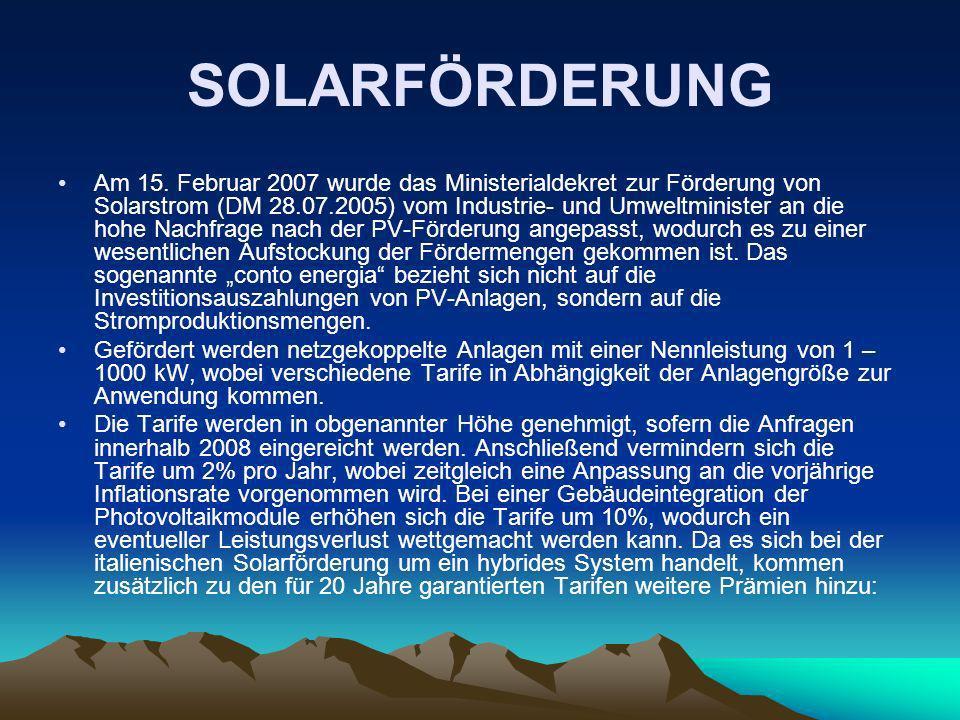 SOLARFÖRDERUNG Am 15. Februar 2007 wurde das Ministerialdekret zur Förderung von Solarstrom (DM 28.07.2005) vom Industrie- und Umweltminister an die h