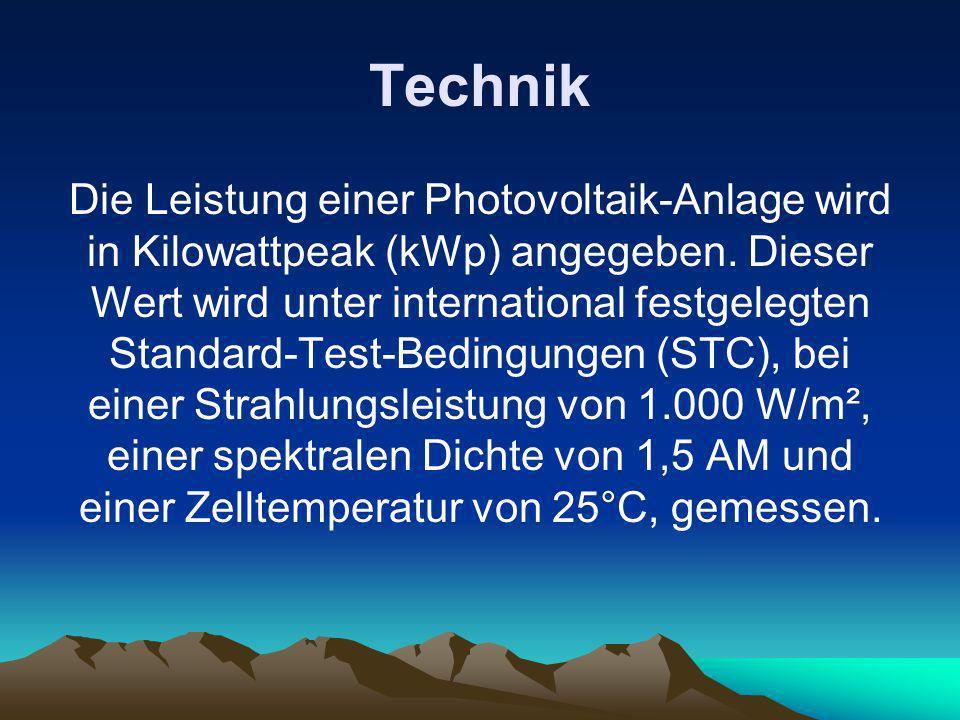 Technik Die Leistung einer Photovoltaik-Anlage wird in Kilowattpeak (kWp) angegeben. Dieser Wert wird unter international festgelegten Standard-Test-B