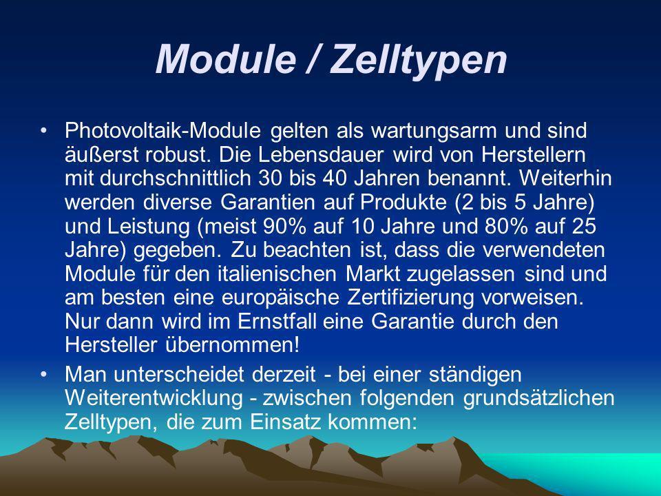 Module / Zelltypen Photovoltaik-Module gelten als wartungsarm und sind äußerst robust. Die Lebensdauer wird von Herstellern mit durchschnittlich 30 bi