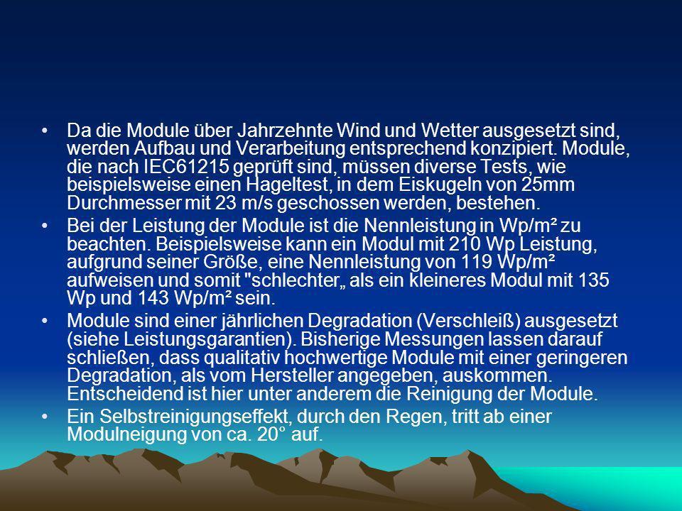 Da die Module über Jahrzehnte Wind und Wetter ausgesetzt sind, werden Aufbau und Verarbeitung entsprechend konzipiert. Module, die nach IEC61215 geprü