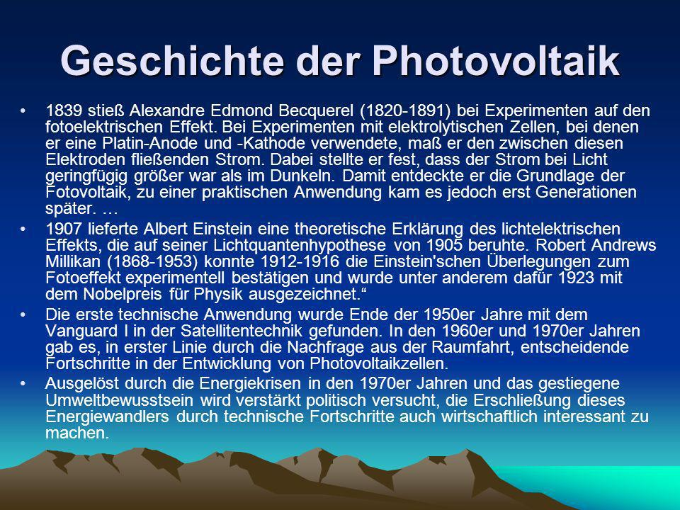 Geschichte der Photovoltaik 1839 stieß Alexandre Edmond Becquerel (1820-1891) bei Experimenten auf den fotoelektrischen Effekt. Bei Experimenten mit e