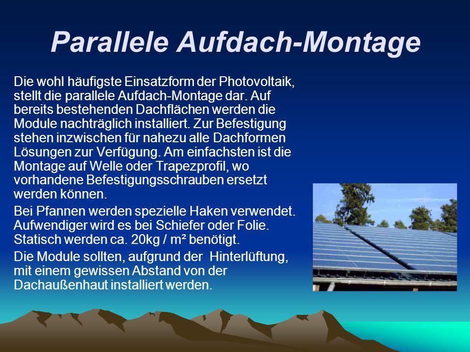 Parallele Aufdach-Montage Die wohl häufigste Einsatzform der Photovoltaik, stellt die parallele Aufdach-Montage dar. Auf bereits bestehenden Dachfläch
