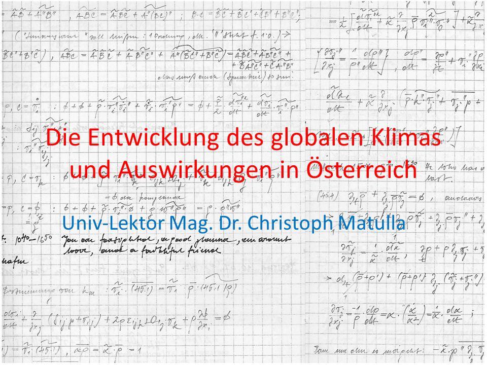 Die Entwicklung des globalen Klimas und Auswirkungen in Österreich Univ-Lektor Mag. Dr. Christoph Matulla