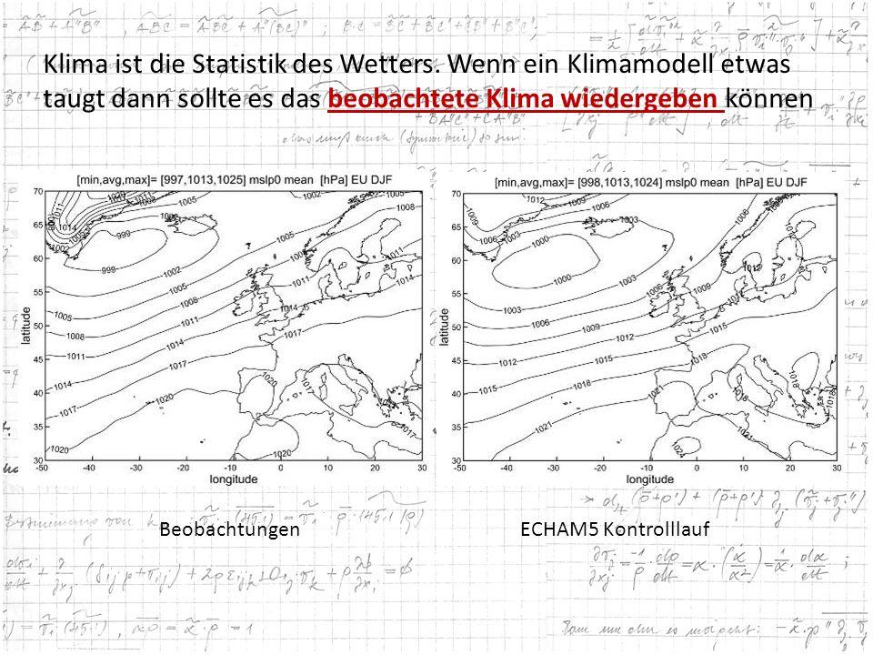 Klima ist die Statistik des Wetters. Wenn ein Klimamodell etwas taugt dann sollte es das beobachtete Klima wiedergeben können BeobachtungenECHAM5 Kont