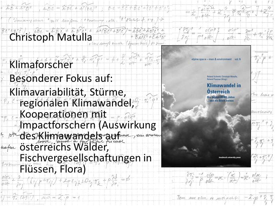 Christoph Matulla Klimaforscher Besonderer Fokus auf: Klimavariabilität, Stürme, regionalen Klimawandel, Kooperationen mit Impactforschern (Auswirkung