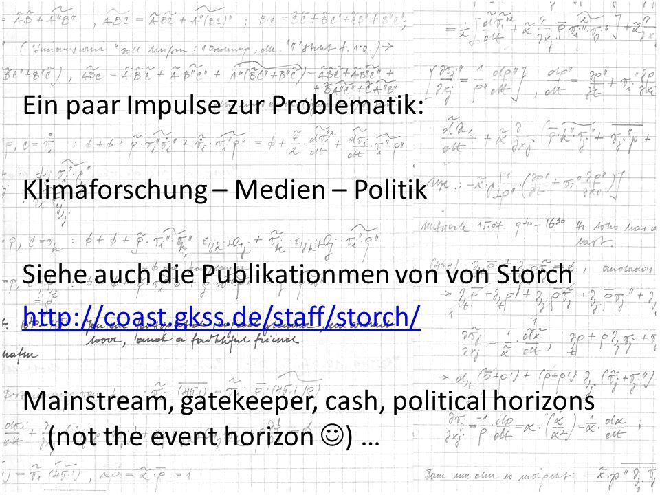 Ein paar Impulse zur Problematik: Klimaforschung – Medien – Politik Siehe auch die Publikationmen von von Storch http://coast.gkss.de/staff/storch/ Ma