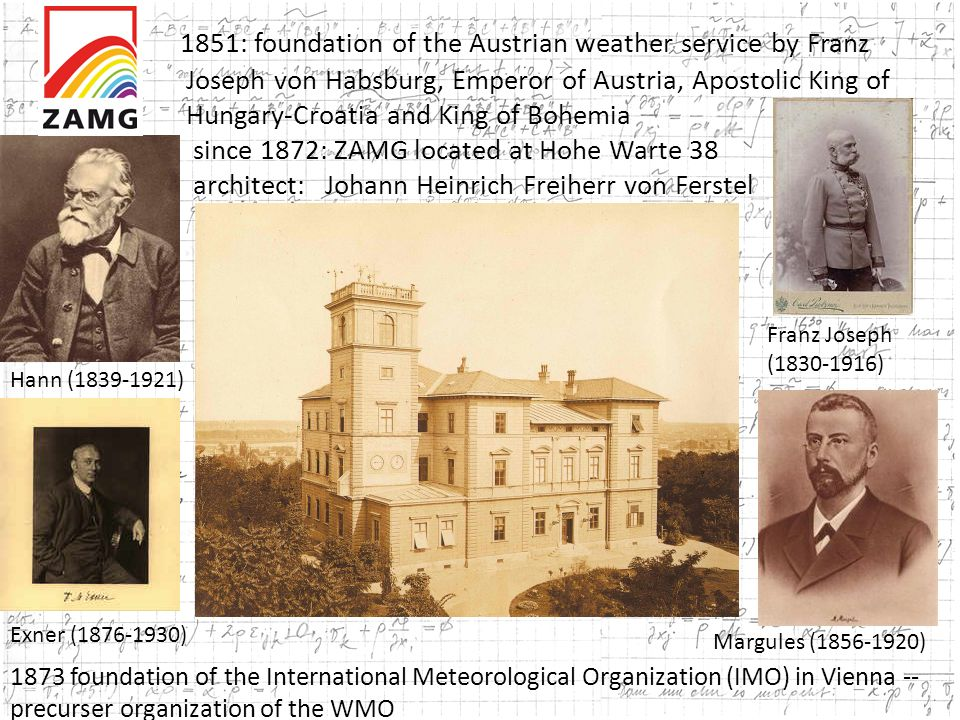 1851: foundation of the Austrian weather service by Franz Joseph von Habsburg, Emperor of Austria, Apostolic King of Hungary-Croatia and King of Bohem