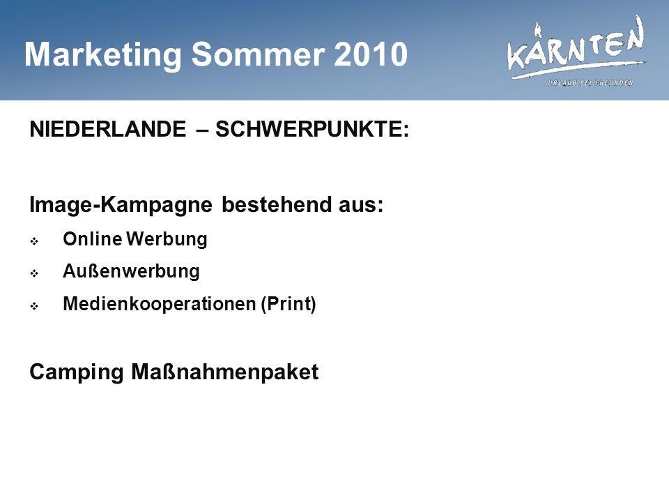 Marketing Sommer 2010 NIEDERLANDE – SCHWERPUNKTE: Image-Kampagne bestehend aus: Online Werbung Außenwerbung Medienkooperationen (Print) Camping Maßnahmenpaket