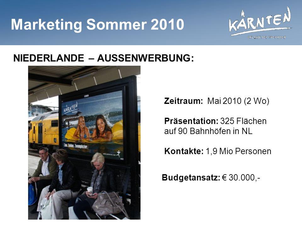 Marketing Sommer 2010 NIEDERLANDE – AUSSENWERBUNG: Zeitraum: Mai 2010 (2 Wo) Präsentation: 325 Flächen auf 90 Bahnhöfen in NL Kontakte: 1,9 Mio Personen Budgetansatz: 30.000,-