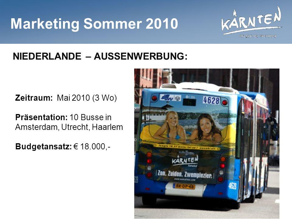 Marketing Sommer 2010 NIEDERLANDE – AUSSENWERBUNG: Zeitraum: Mai 2010 (3 Wo) Präsentation: 10 Busse in Amsterdam, Utrecht, Haarlem Budgetansatz: 18.000,-
