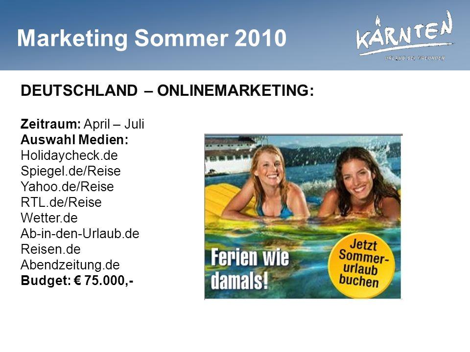Marketing Sommer 2010 DEUTSCHLAND – ONLINEMARKETING: Zeitraum: April – Juli Auswahl Medien: Holidaycheck.de Spiegel.de/Reise Yahoo.de/Reise RTL.de/Reise Wetter.de Ab-in-den-Urlaub.de Reisen.de Abendzeitung.de Budget: 75.000,-