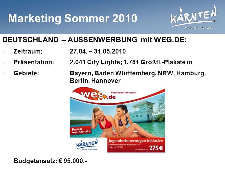 Marketing Sommer 2010 DEUTSCHLAND – AUSSENWERBUNG mit WEG.DE: Zeitraum:27.04. – 31.05.2010 Präsentation:2.041 City Lights; 1.781 Großfl.-Plakate in Ge
