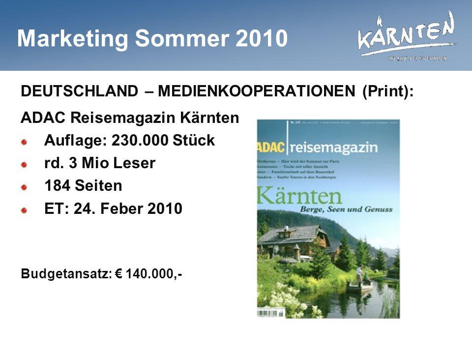 Marketing Sommer 2010 DEUTSCHLAND – MEDIENKOOPERATIONEN (Print): ADAC Reisemagazin Kärnten Auflage: 230.000 Stück rd. 3 Mio Leser 184 Seiten ET: 24. F