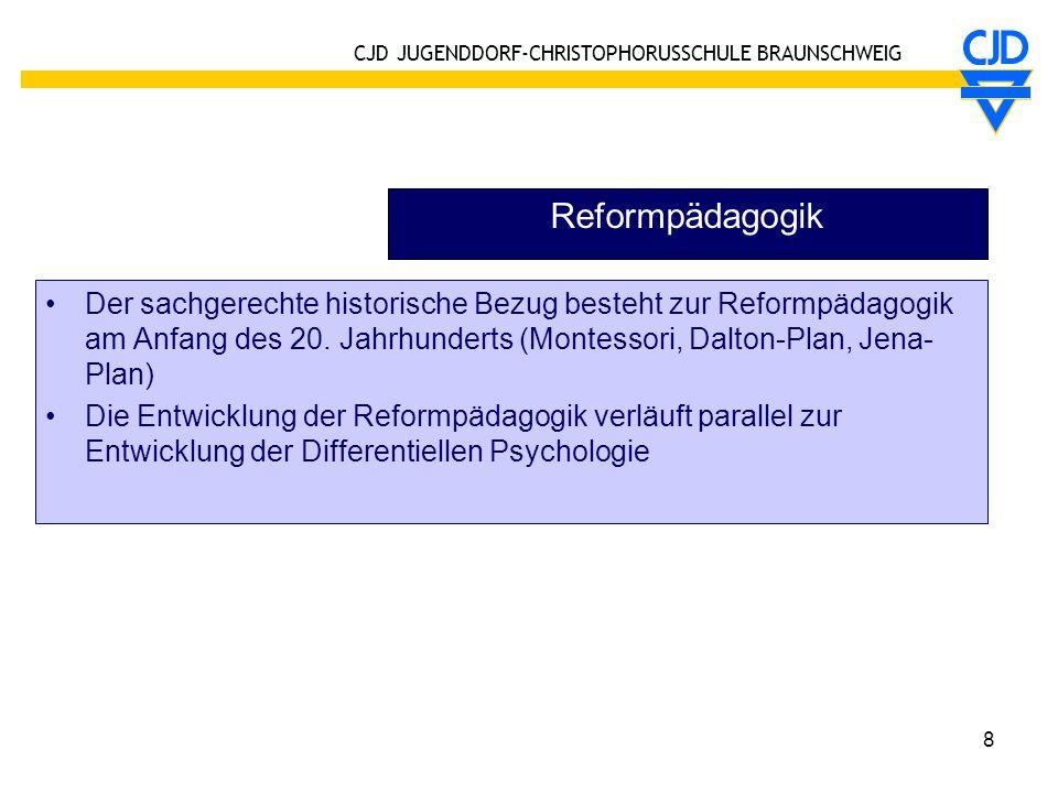 CJD JUGENDDORF-CHRISTOPHORUSSCHULE BRAUNSCHWEIG 8 Reformpädagogik Der sachgerechte historische Bezug besteht zur Reformpädagogik am Anfang des 20. Jah