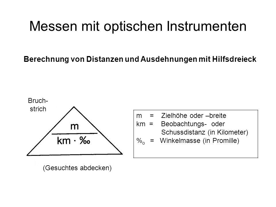 Gegebene Grösse (Bild): Zielhöhe: 2 m Zielhöhe im Feldstecher: 4 % 0 gesuchte Grösse: Distanz in km 2 km x 4 = 0,5 km Distanz in km ?