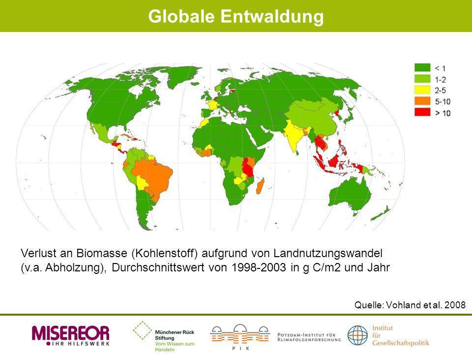 Globale Entwaldung Quelle: Vohland et al. 2008 Verlust an Biomasse (Kohlenstoff) aufgrund von Landnutzungswandel (v.a. Abholzung), Durchschnittswert v