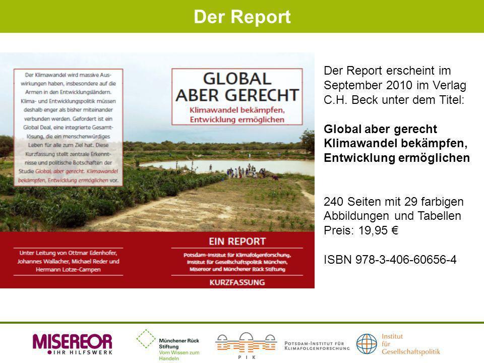 Der Report Der Report erscheint im September 2010 im Verlag C.H. Beck unter dem Titel: Global aber gerecht Klimawandel bekämpfen, Entwicklung ermöglic