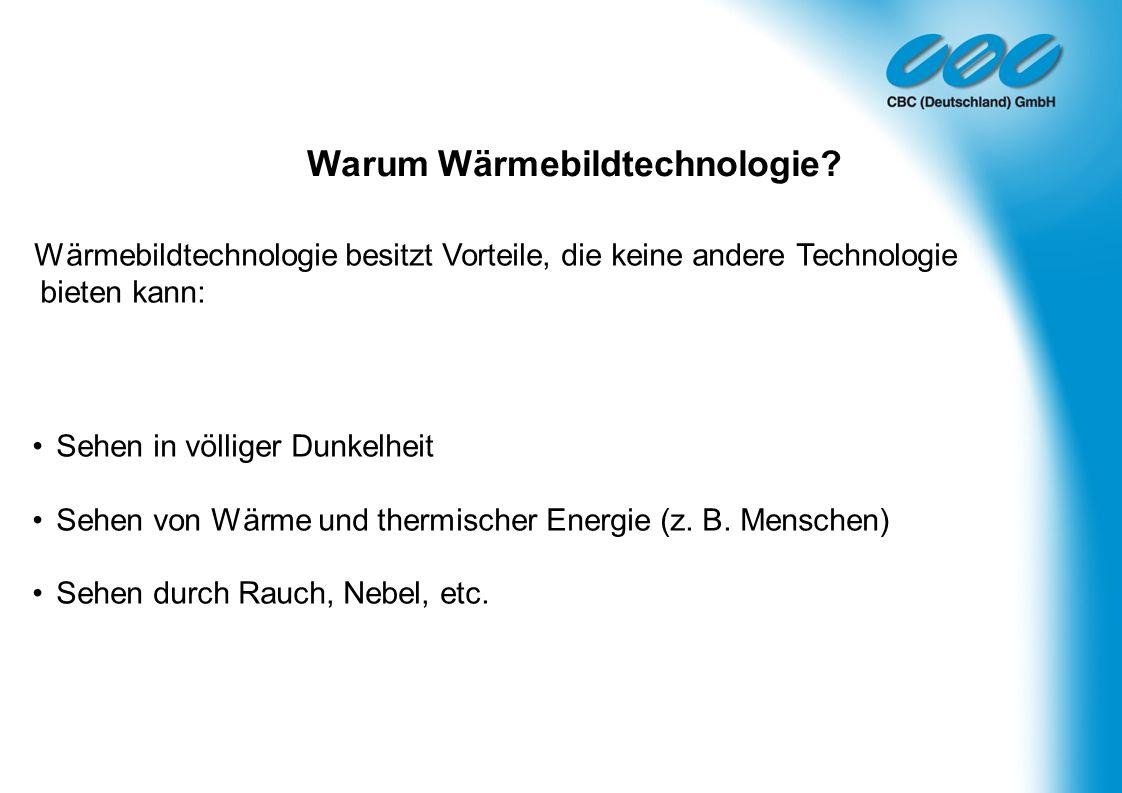 Warum Wärmebildtechnologie? Wärmebildtechnologie besitzt Vorteile, die keine andere Technologie bieten kann: Sehen in völliger Dunkelheit Sehen von Wä