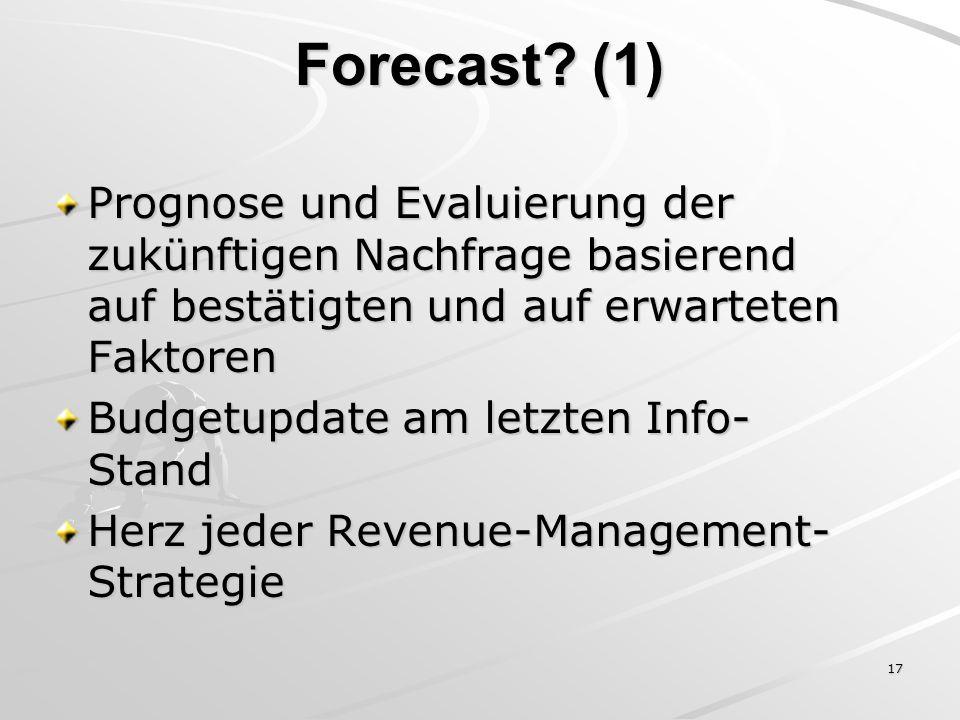 17 Forecast? (1) Prognose und Evaluierung der zukünftigen Nachfrage basierend auf bestätigten und auf erwarteten Faktoren Budgetupdate am letzten Info